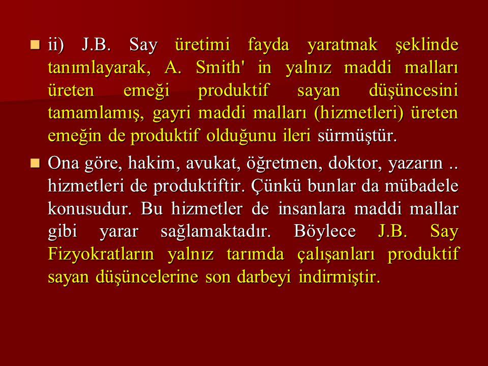 ii) J. B. Say üretimi fayda yaratmak şeklinde tanımlayarak, A