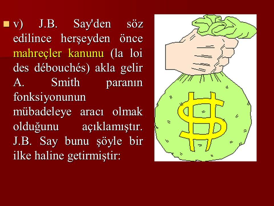 v) J.B. Say den söz edilince herşeyden önce mahreçler kanunu (la loi des débouchés) akla gelir A.