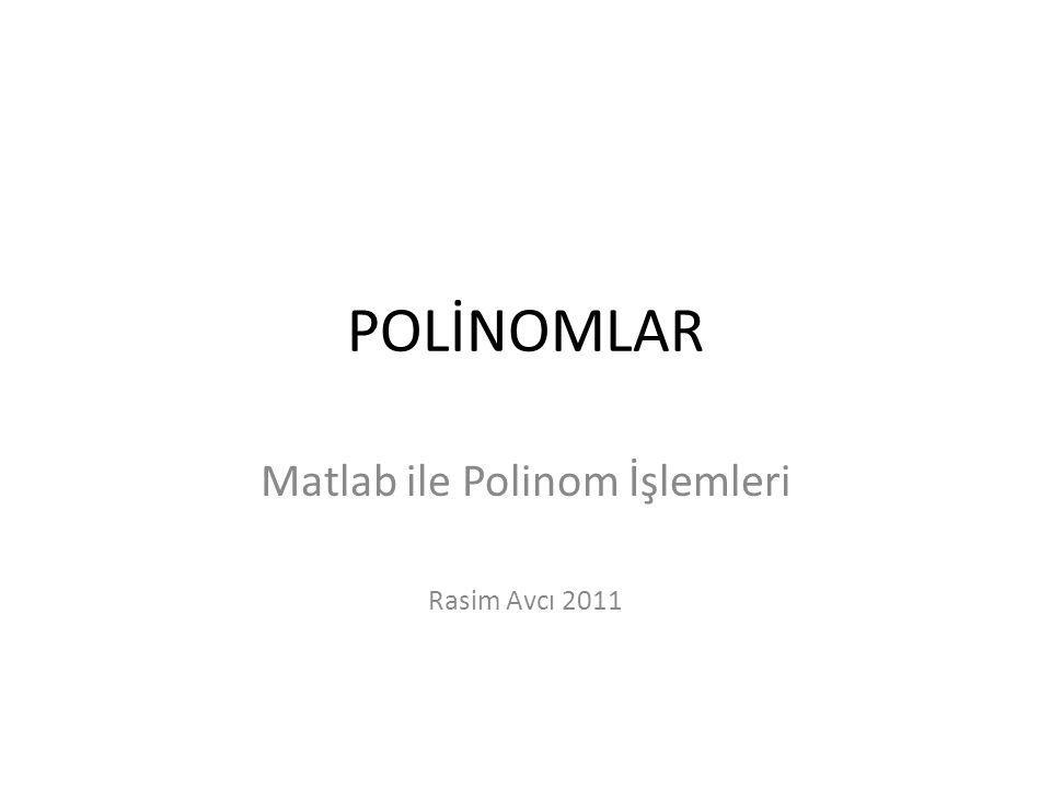 Matlab ile Polinom İşlemleri Rasim Avcı 2011