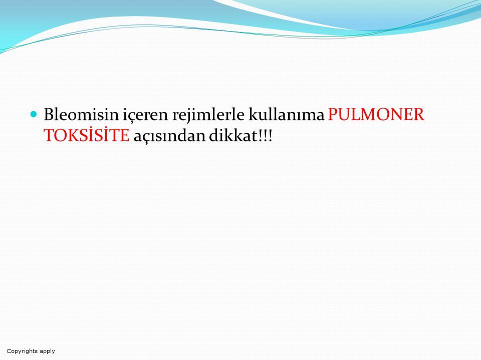 Bleomisin içeren rejimlerle kullanıma PULMONER TOKSİSİTE açısından dikkat!!!