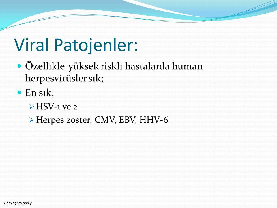 Viral Patojenler: Özellikle yüksek riskli hastalarda human herpesvirüsler sık; En sık; HSV-1 ve 2.