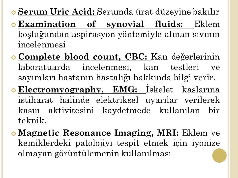 Serum Uric Acid: Serumda ürat düzeyine bakılır