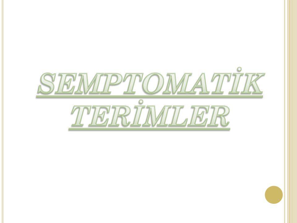 SEMPTOMATİK TERİMLER