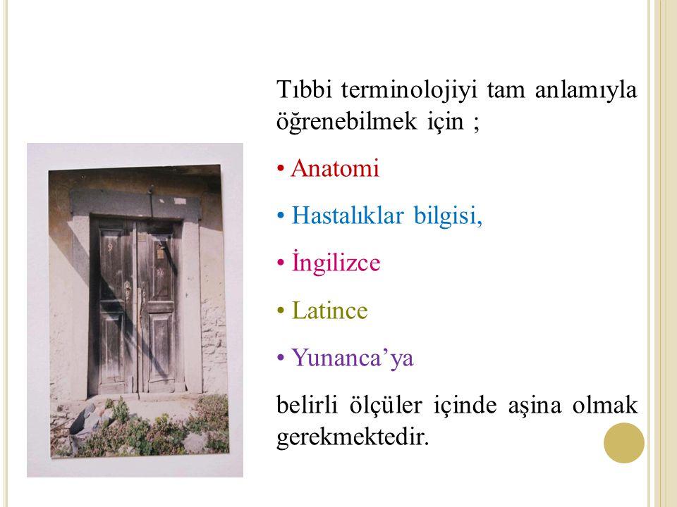 Tıbbi terminolojiyi tam anlamıyla öğrenebilmek için ;