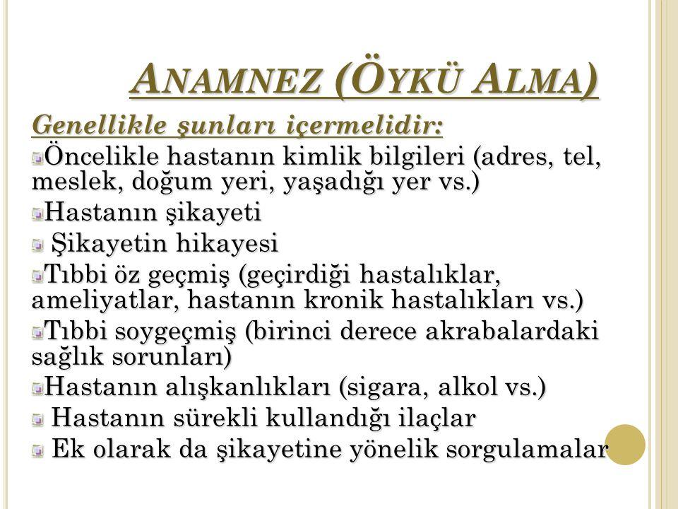 Anamnez (Öykü Alma) Genellikle şunları içermelidir:
