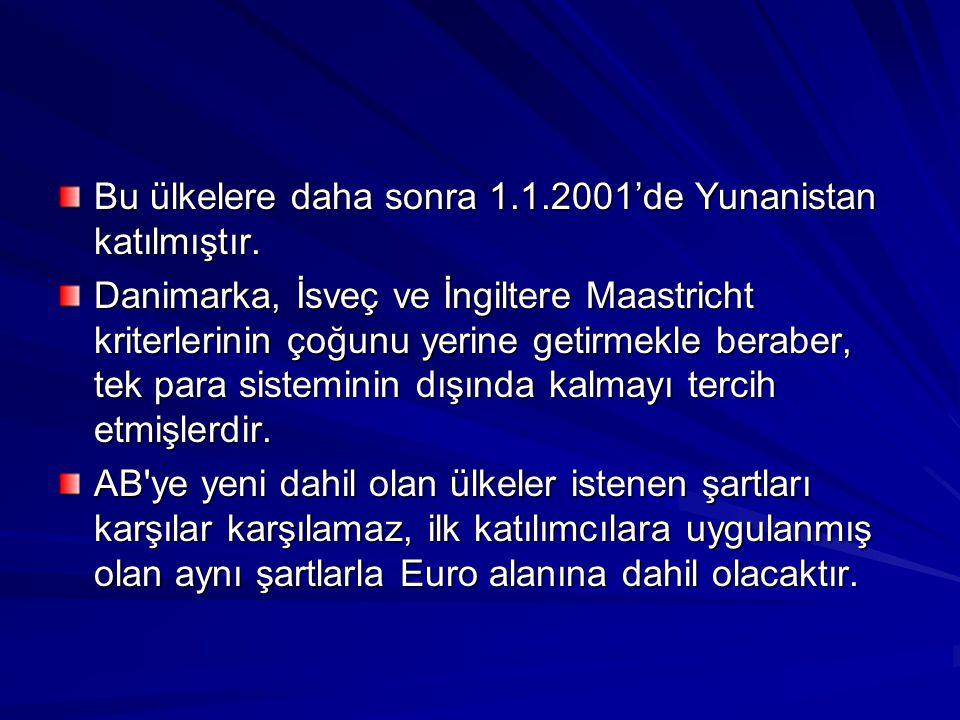 Bu ülkelere daha sonra 1.1.2001'de Yunanistan katılmıştır.