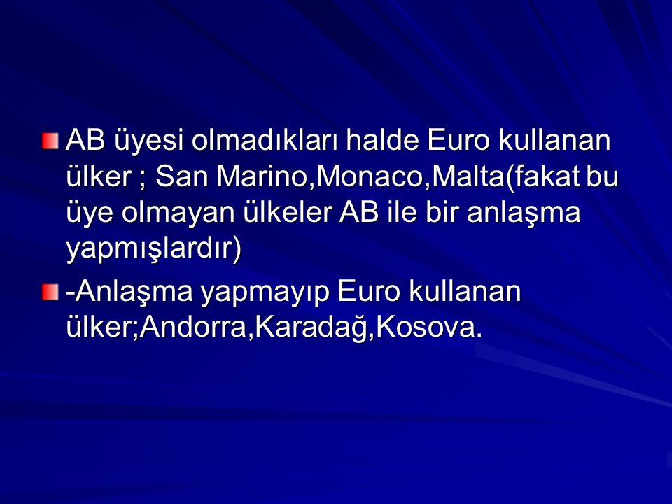 AB üyesi olmadıkları halde Euro kullanan ülker ; San Marino,Monaco,Malta(fakat bu üye olmayan ülkeler AB ile bir anlaşma yapmışlardır)