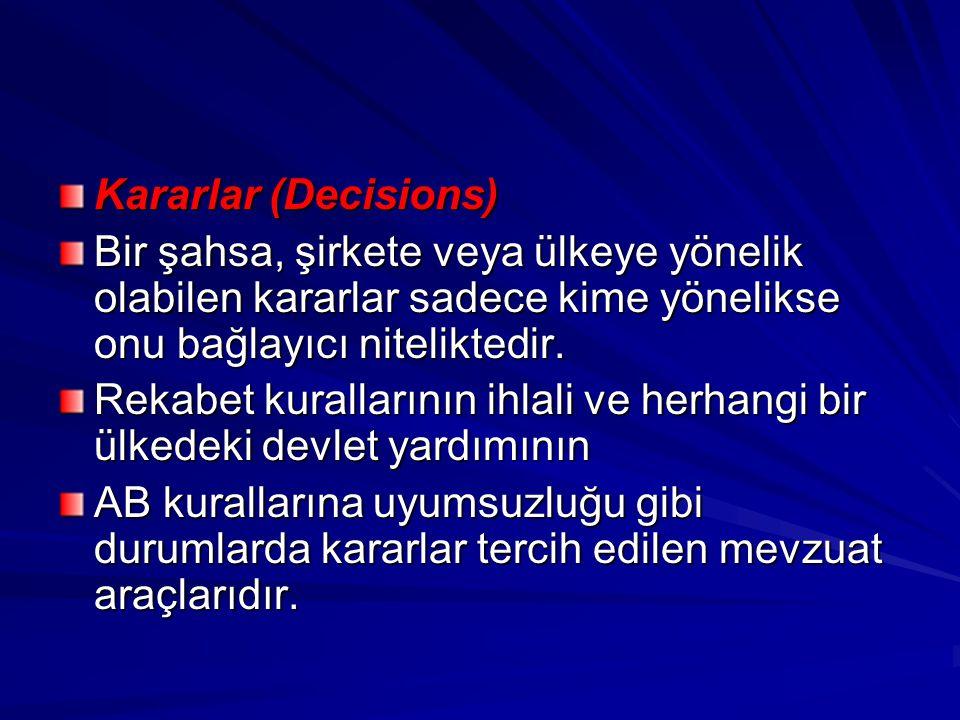 Kararlar (Decisions) Bir şahsa, şirkete veya ülkeye yönelik olabilen kararlar sadece kime yönelikse onu bağlayıcı niteliktedir.