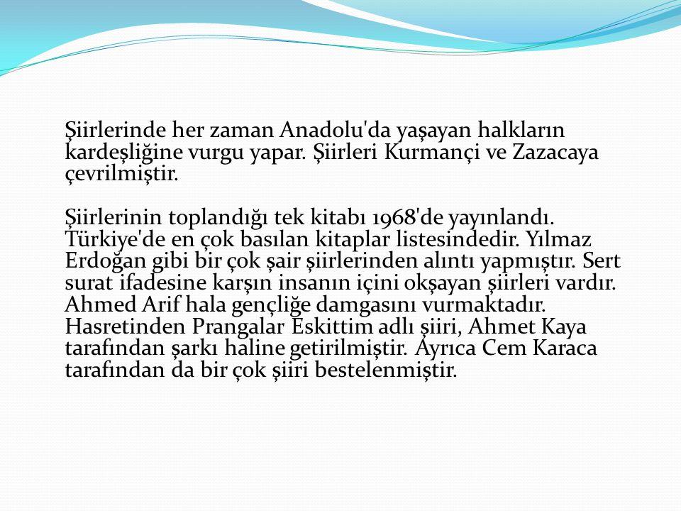 Şiirlerinde her zaman Anadolu da yaşayan halkların kardeşliğine vurgu yapar.