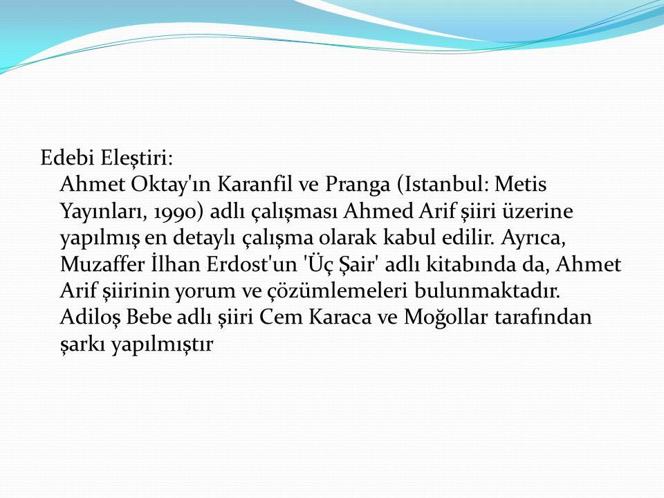 Edebi Eleştiri: Ahmet Oktay ın Karanfil ve Pranga (Istanbul: Metis Yayınları, 1990) adlı çalışması Ahmed Arif şiiri üzerine yapılmış en detaylı çalışma olarak kabul edilir.