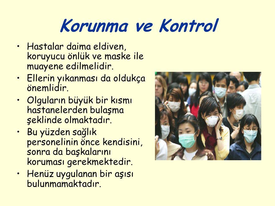 Korunma ve Kontrol Hastalar daima eldiven, koruyucu önlük ve maske ile muayene edilmelidir. Ellerin yıkanması da oldukça önemlidir.