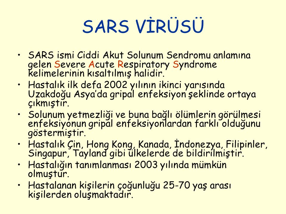 SARS VİRÜSÜ SARS ismi Ciddi Akut Solunum Sendromu anlamına gelen Severe Acute Respiratory Syndrome kelimelerinin kısaltılmış halidir.