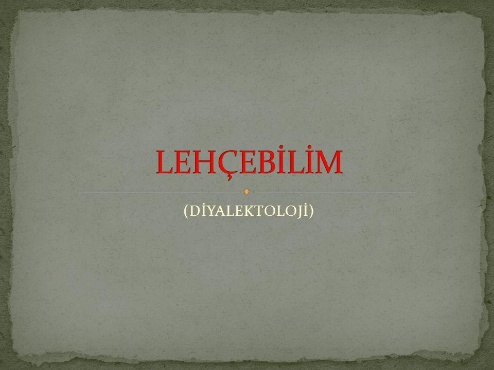 LEHÇEBİLİM (DİYALEKTOLOJİ)
