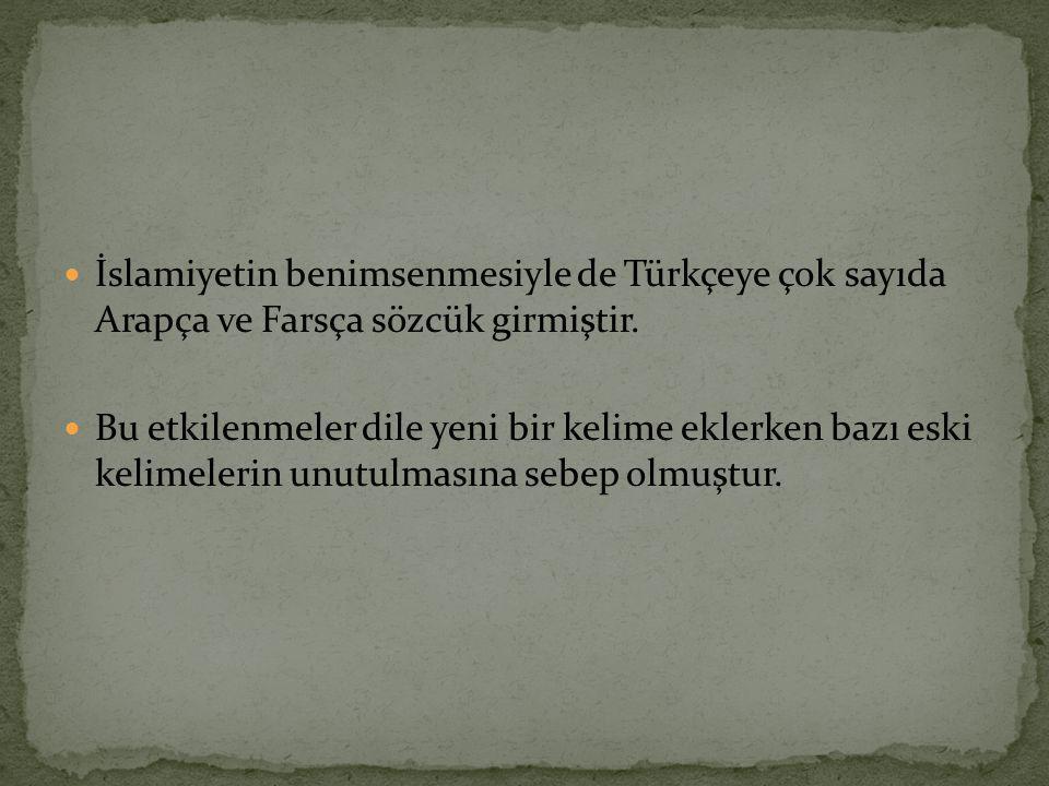 İslamiyetin benimsenmesiyle de Türkçeye çok sayıda Arapça ve Farsça sözcük girmiştir.