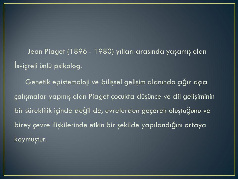 Jean Piaget (1896 - 1980) yılları arasında yaşamış olan İsviçreli ünlü psikolog.