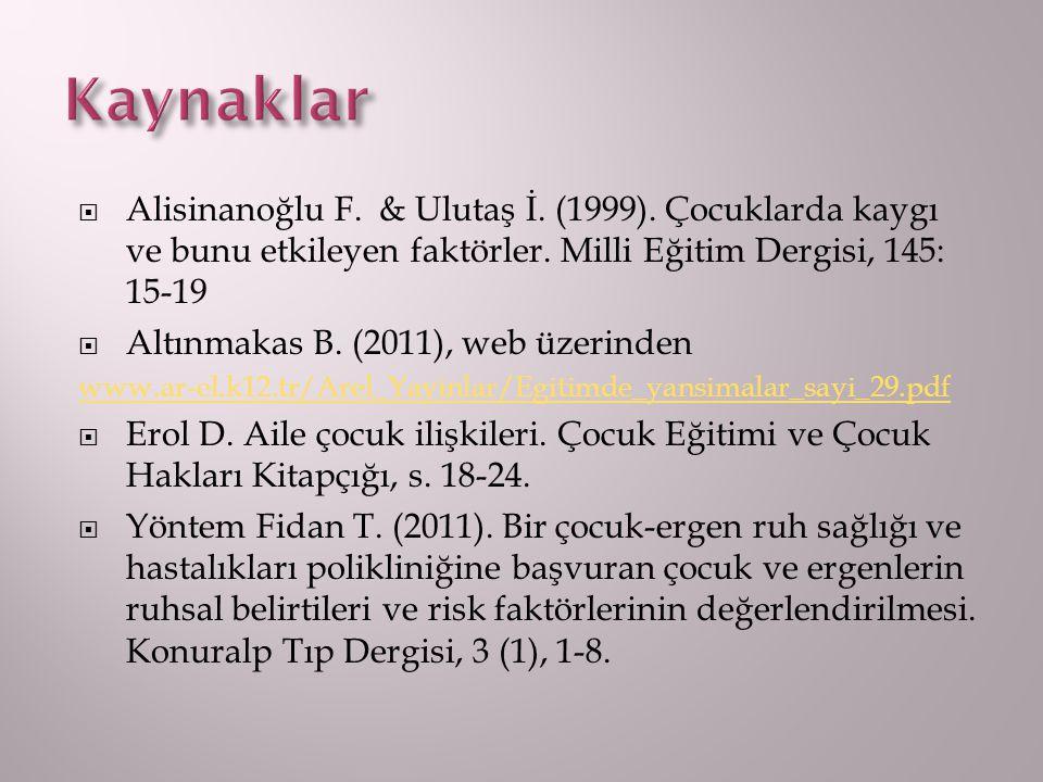 Kaynaklar Alisinanoğlu F. & Ulutaş İ. (1999). Çocuklarda kaygı ve bunu etkileyen faktörler. Milli Eğitim Dergisi, 145: 15-19.