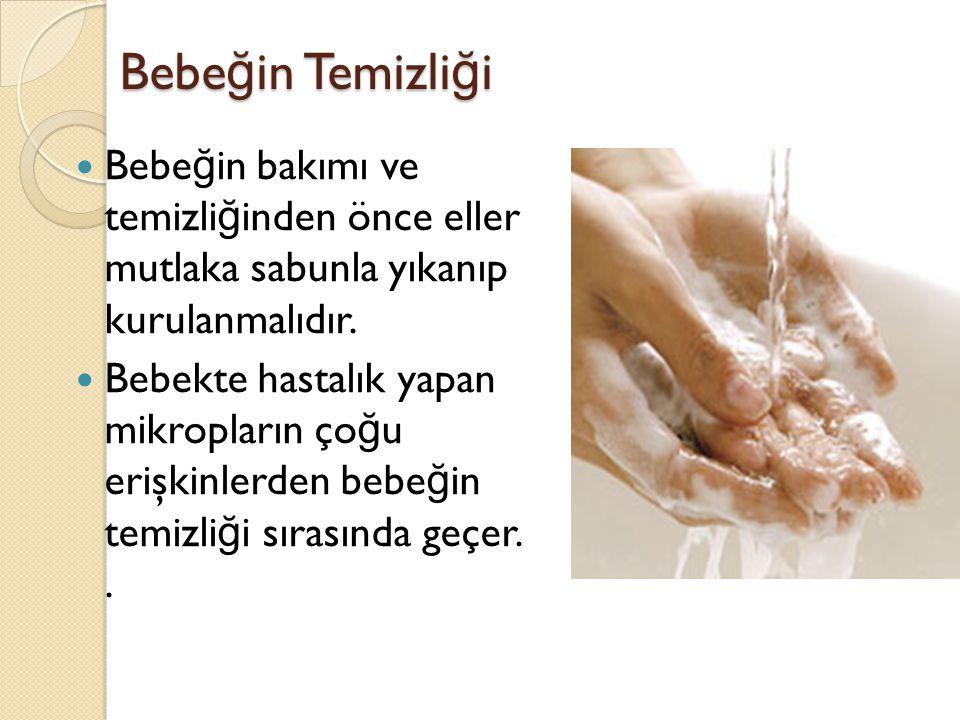 Bebeğin Temizliği Bebeğin bakımı ve temizliğinden önce eller mutlaka sabunla yıkanıp kurulanmalıdır.