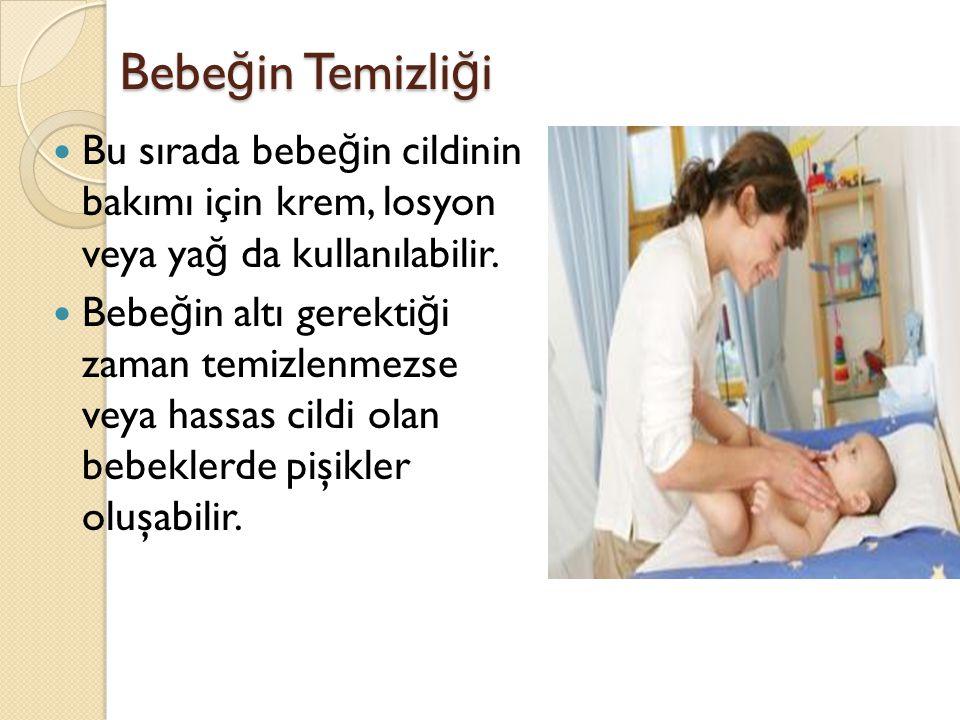 Bebeğin Temizliği Bu sırada bebeğin cildinin bakımı için krem, losyon veya yağ da kullanılabilir.