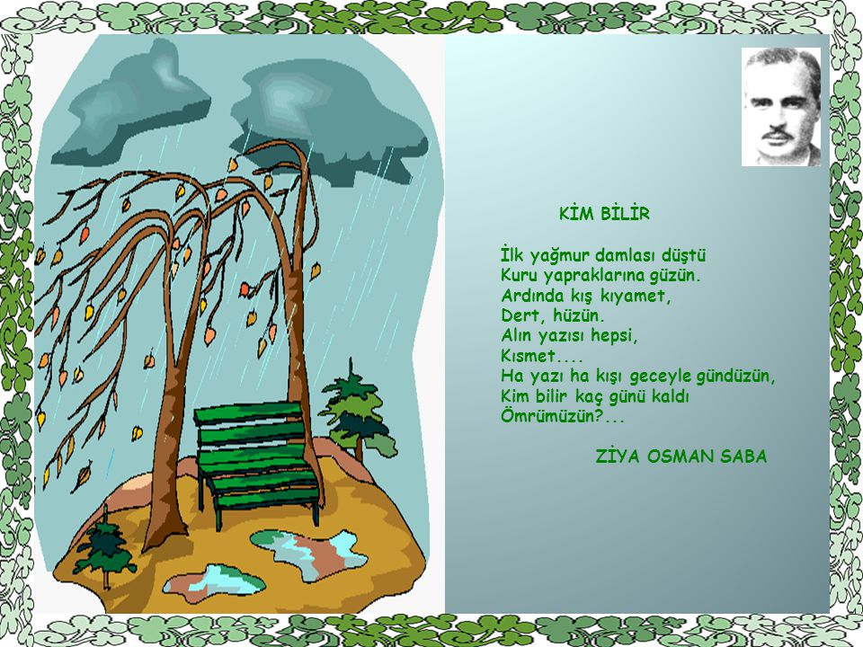 KİM BİLİR İlk yağmur damlası düştü Kuru yapraklarına güzün