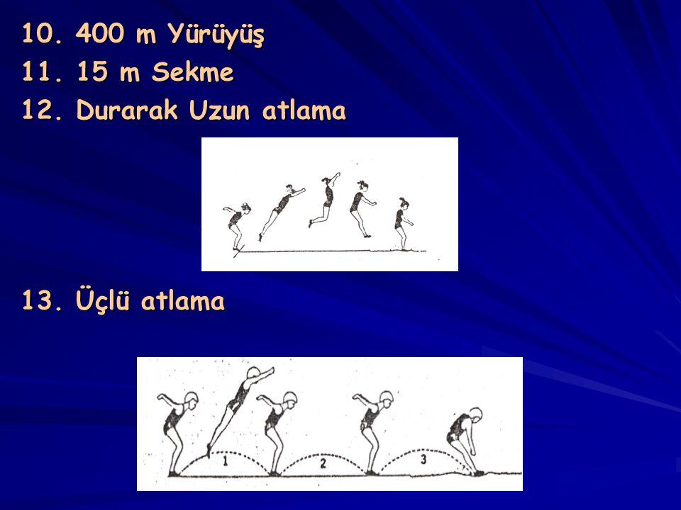 10. 400 m Yürüyüş 11. 15 m Sekme 12. Durarak Uzun atlama 13. Üçlü atlama