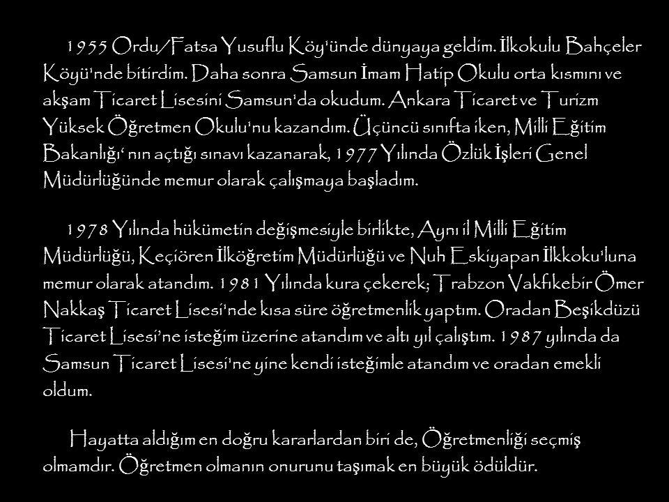 1955 Ordu/Fatsa Yusuflu Köy ünde dünyaya geldim