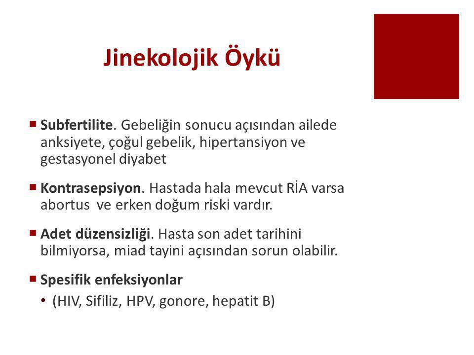 Jinekolojik Öykü Subfertilite. Gebeliğin sonucu açısından ailede anksiyete, çoğul gebelik, hipertansiyon ve gestasyonel diyabet.