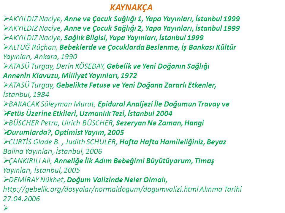 KAYNAKÇA AKYILDIZ Naciye, Anne ve Çocuk Sağlığı 1, Yapa Yayınları, İstanbul 1999.