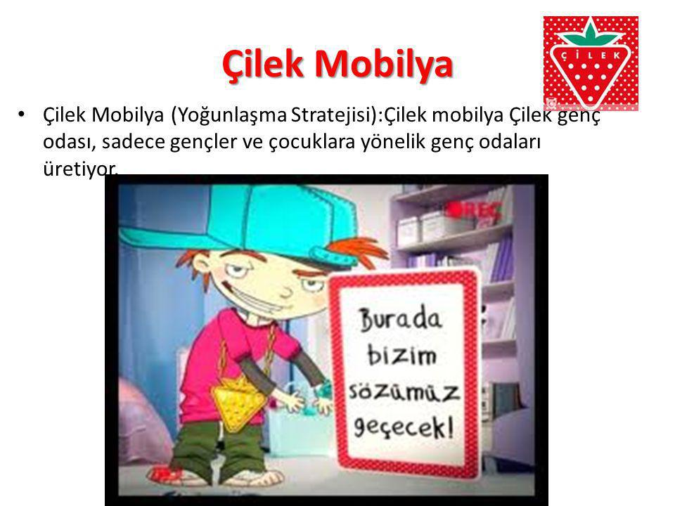 Çilek Mobilya Çilek Mobilya (Yoğunlaşma Stratejisi):Çilek mobilya Çilek genç odası, sadece gençler ve çocuklara yönelik genç odaları üretiyor.