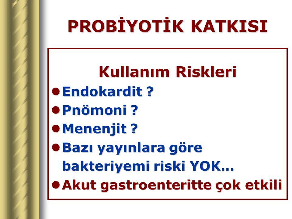 PROBİYOTİK KATKISI Kullanım Riskleri Endokardit Pnömoni Menenjit