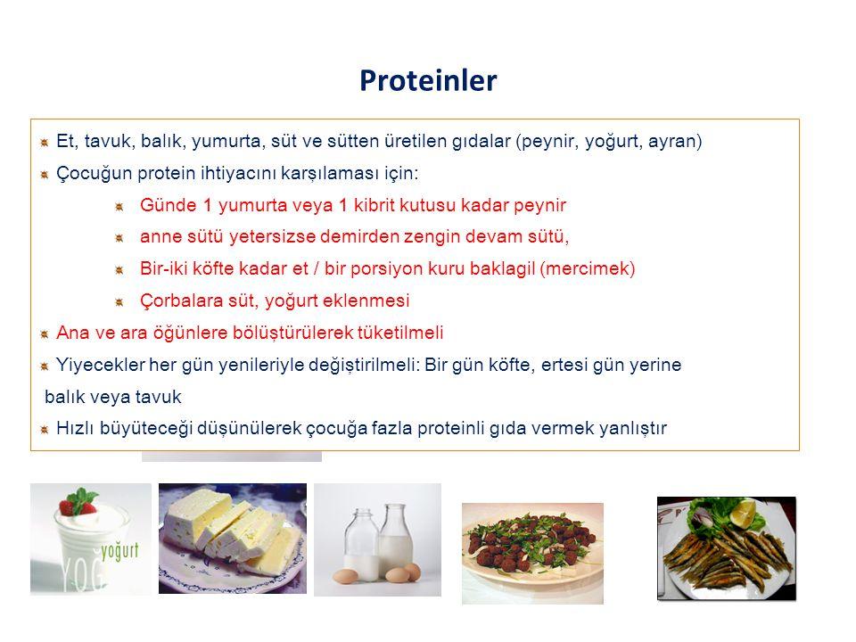 Proteinler Et, tavuk, balık, yumurta, süt ve sütten üretilen gıdalar (peynir, yoğurt, ayran) Çocuğun protein ihtiyacını karşılaması için: