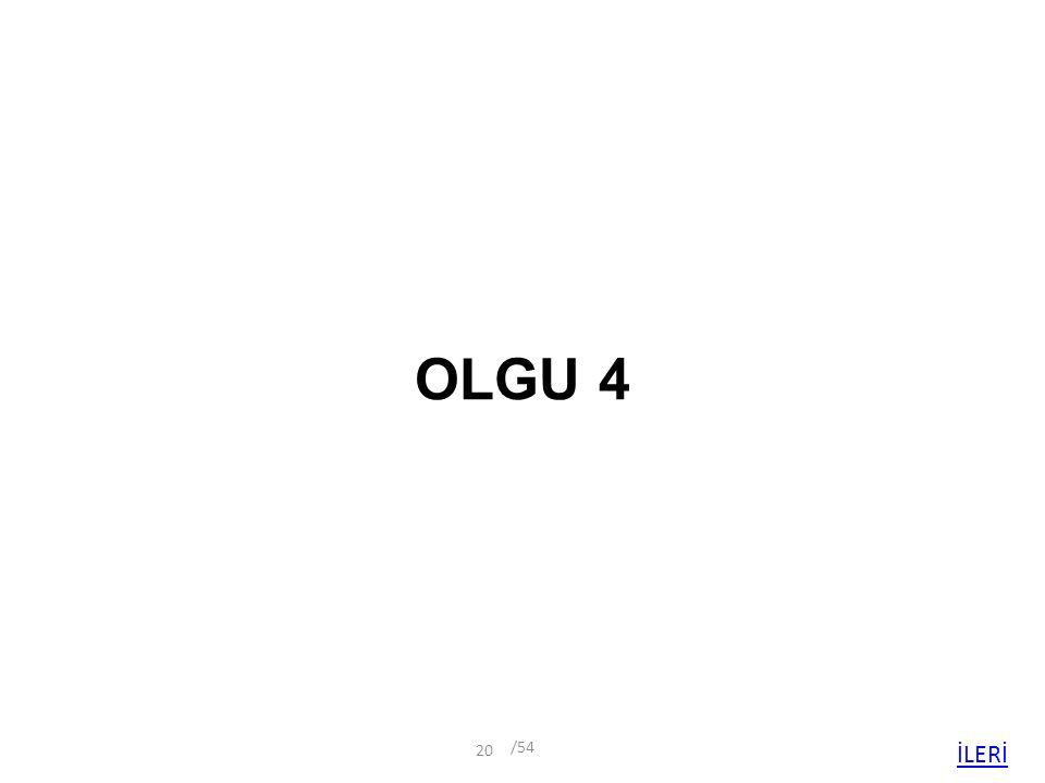 OLGU 4 /54 İLERİ