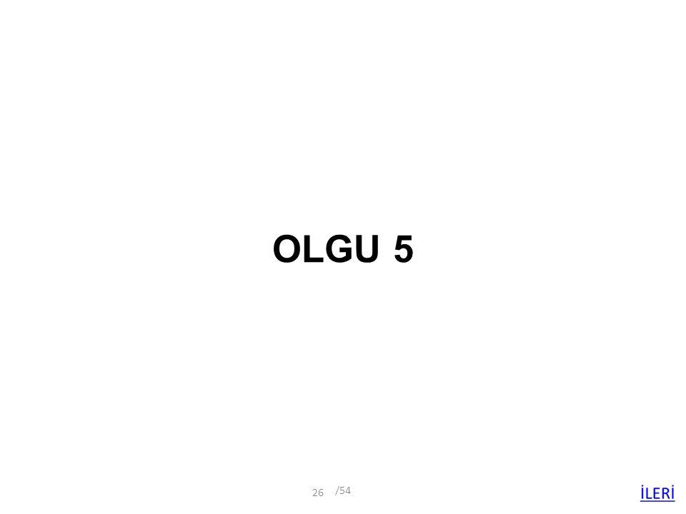 OLGU 5 /54