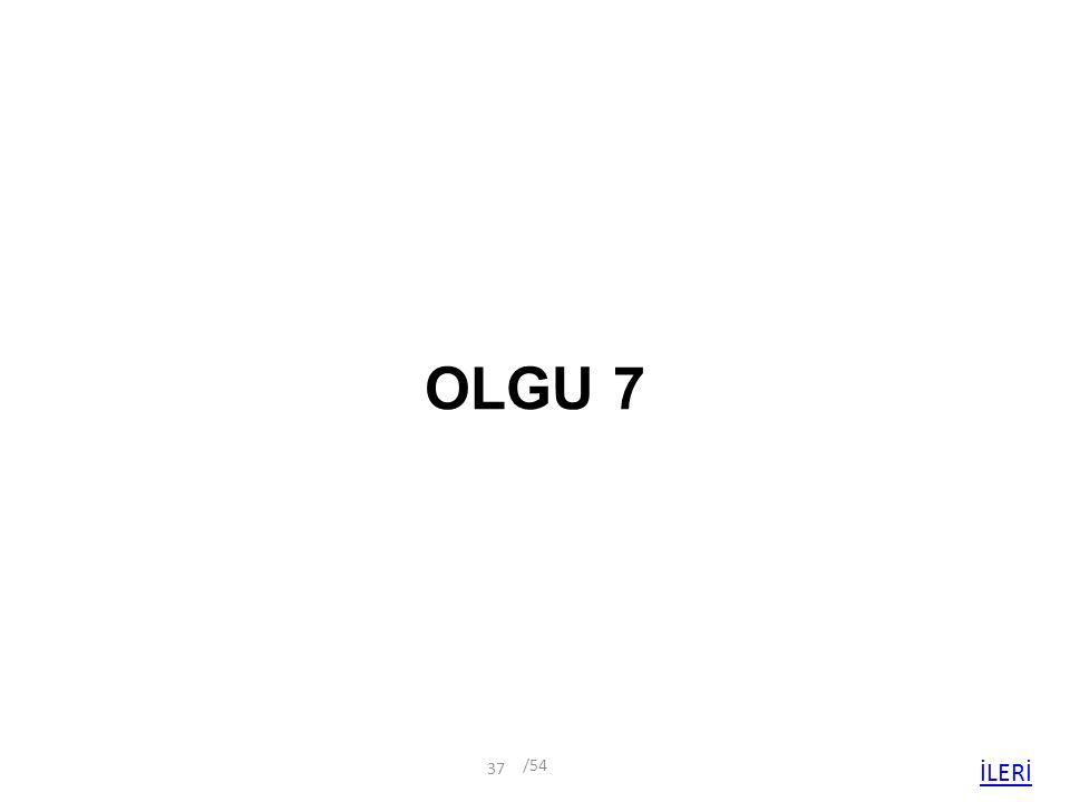 OLGU 7 /54 İLERİ