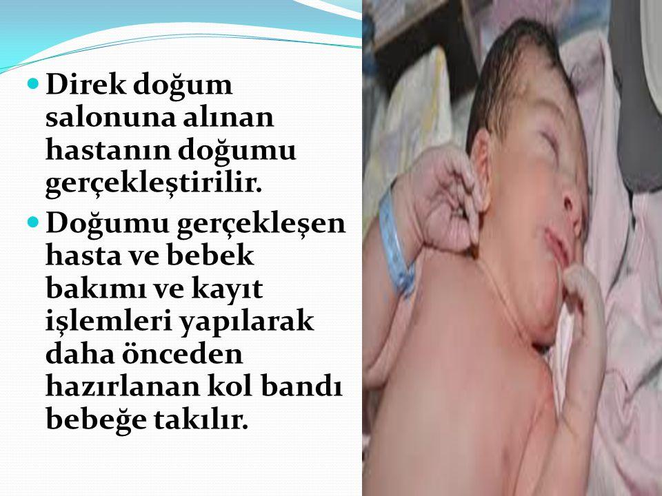 Direk doğum salonuna alınan hastanın doğumu gerçekleştirilir.