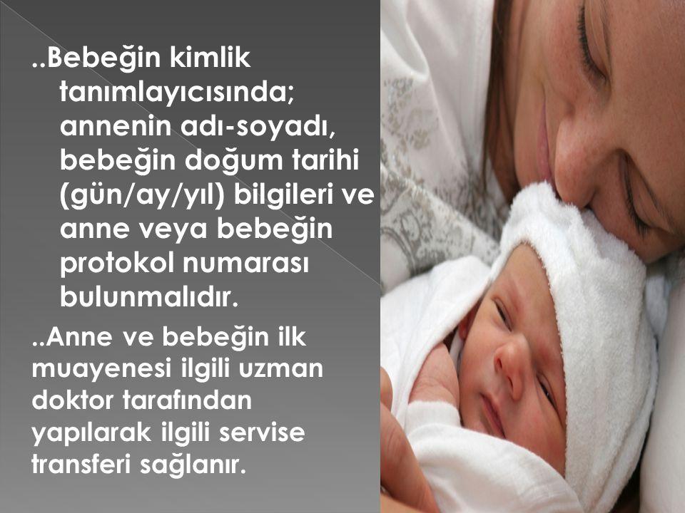 ..Bebeğin kimlik tanımlayıcısında; annenin adı-soyadı, bebeğin doğum tarihi (gün/ay/yıl) bilgileri ve anne veya bebeğin protokol numarası bulunmalıdır.