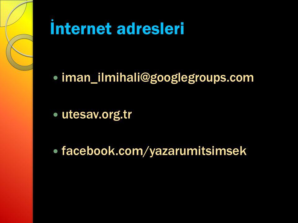 İnternet adresleri iman_ilmihali@googlegroups.com utesav.org.tr
