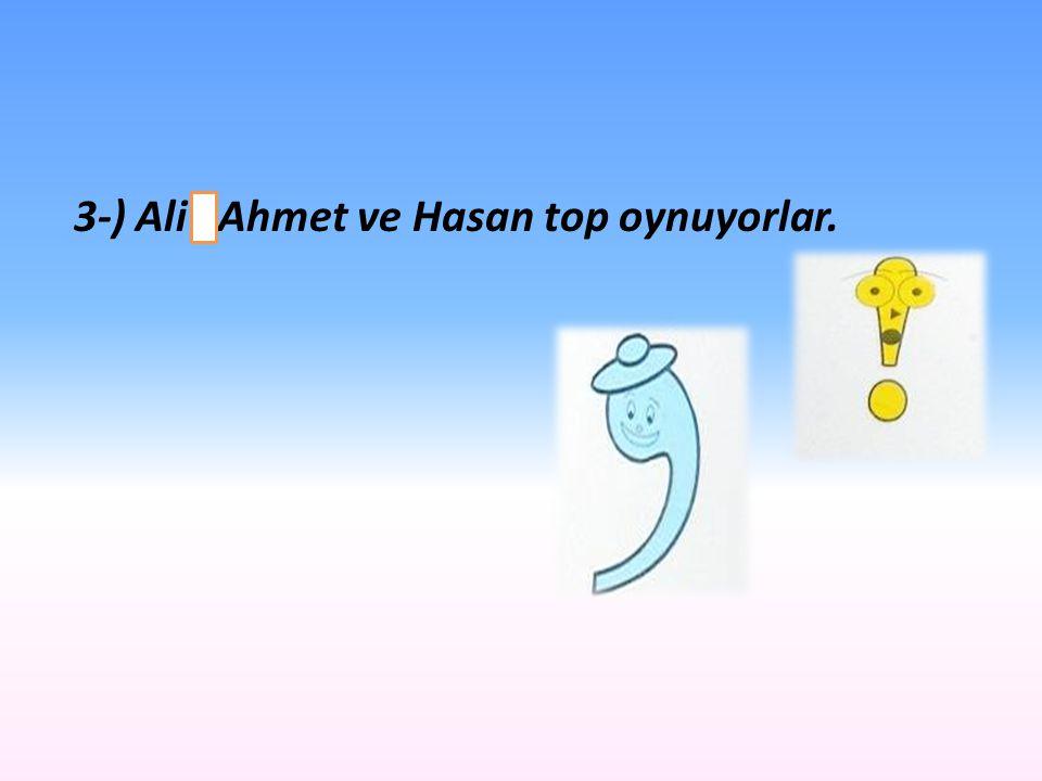 3-) Ali Ahmet ve Hasan top oynuyorlar.