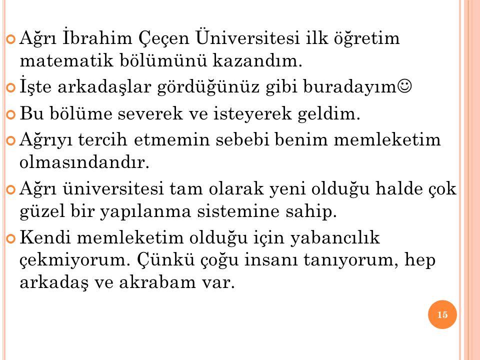 Ağrı İbrahim Çeçen Üniversitesi ilk öğretim matematik bölümünü kazandım.