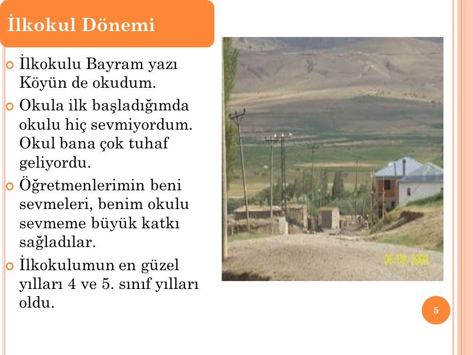 İlkokul Dönemi İlkokulu Bayram yazı Köyün de okudum.