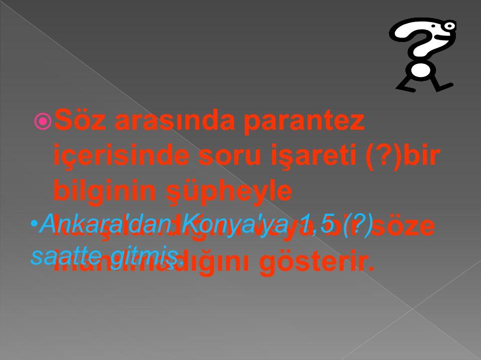 Söz arasında parantez içerisinde soru işareti (