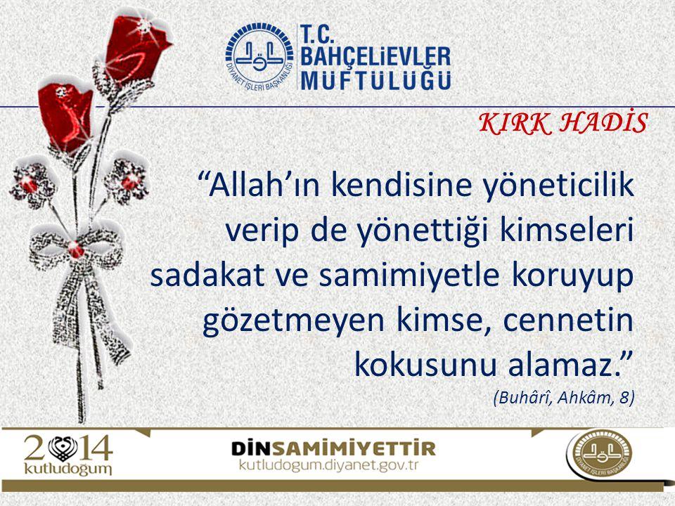KIRK HADİS Allah'ın kendisine yöneticilik verip de yönettiği kimseleri sadakat ve samimiyetle koruyup gözetmeyen kimse, cennetin kokusunu alamaz.