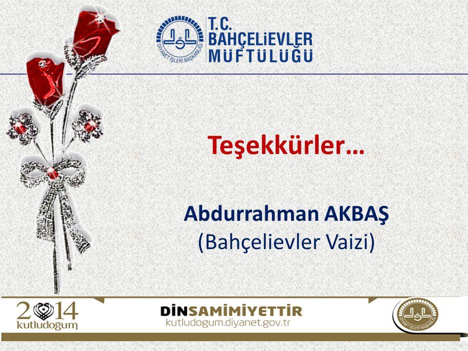 Teşekkürler… Abdurrahman AKBAŞ (Bahçelievler Vaizi)