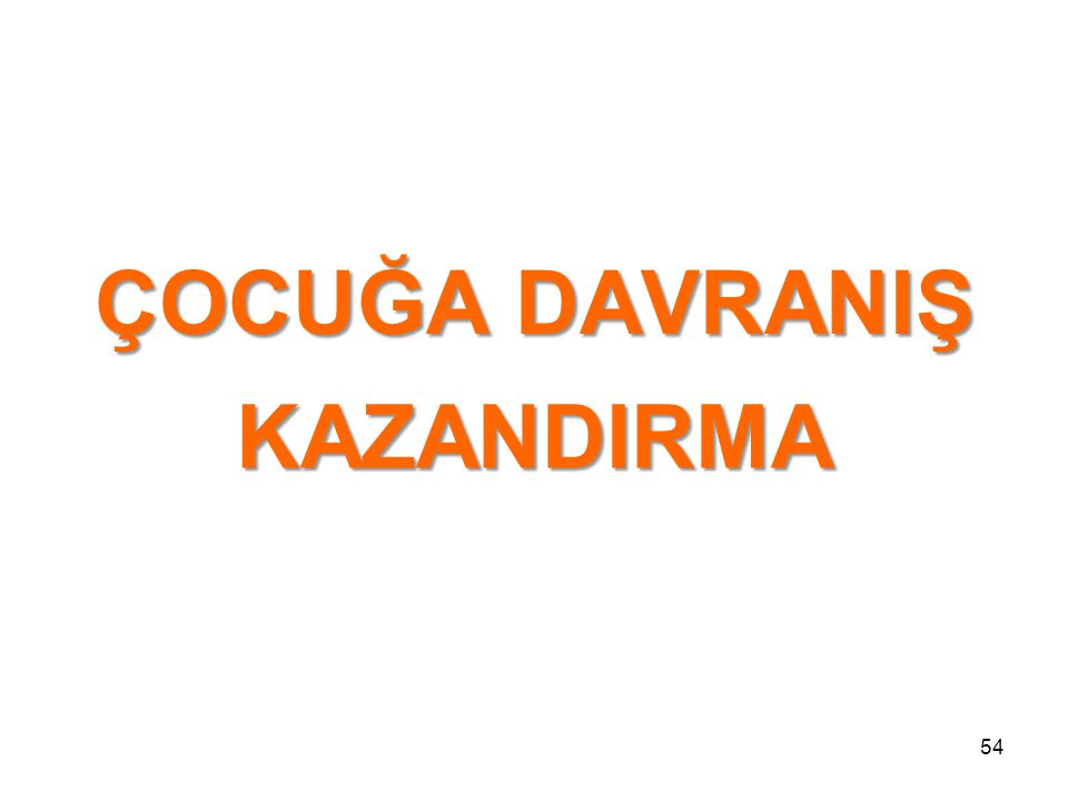ÇOCUĞA DAVRANIŞ KAZANDIRMA