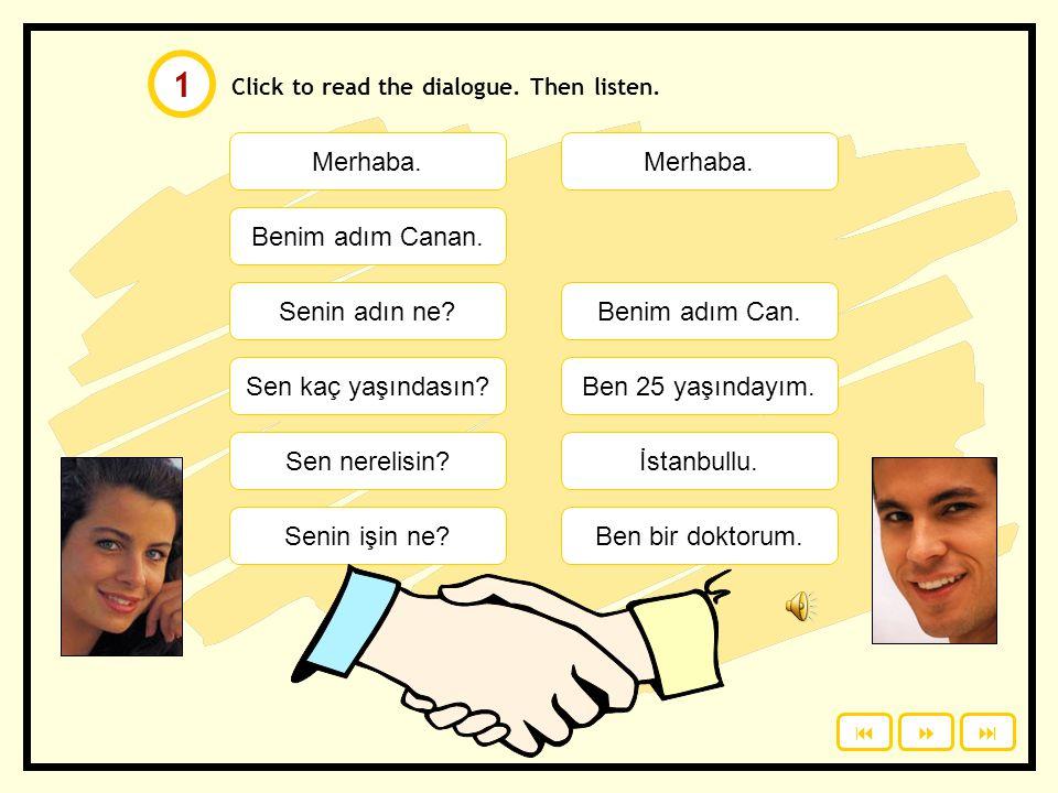 1 Merhaba. Merhaba. Benim adım Canan. Senin adın ne Benim adım Can.