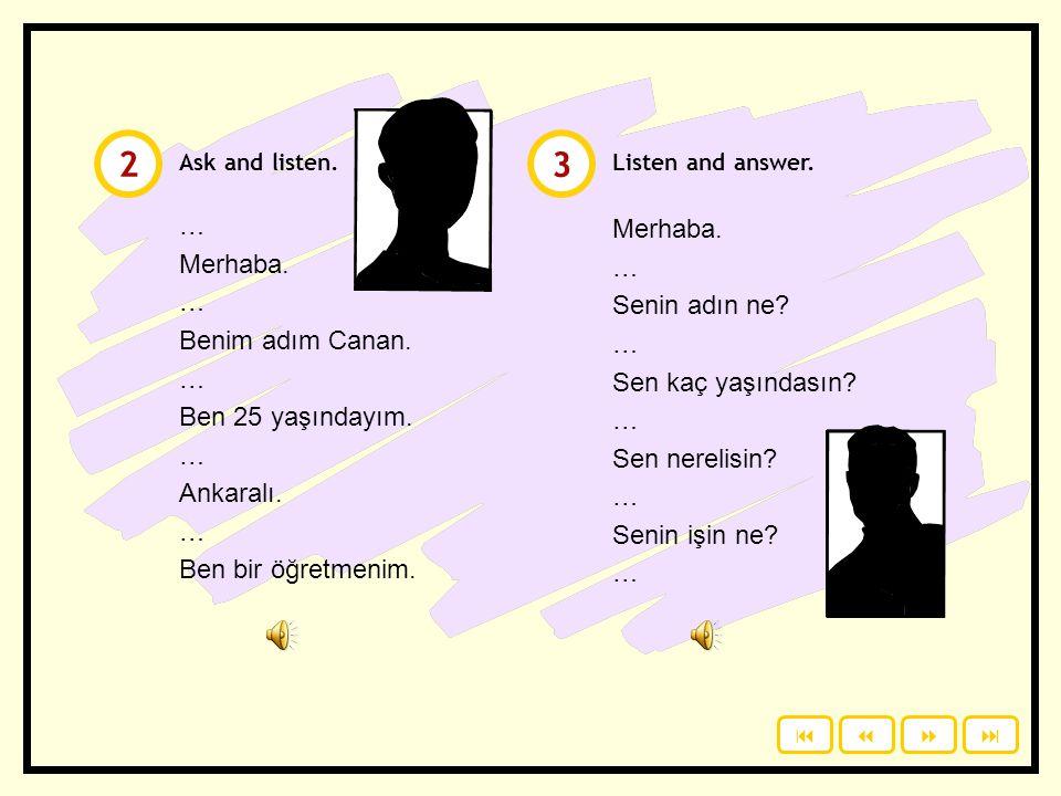 2 3 … Merhaba. Merhaba. … Senin adın ne Benim adım Canan.