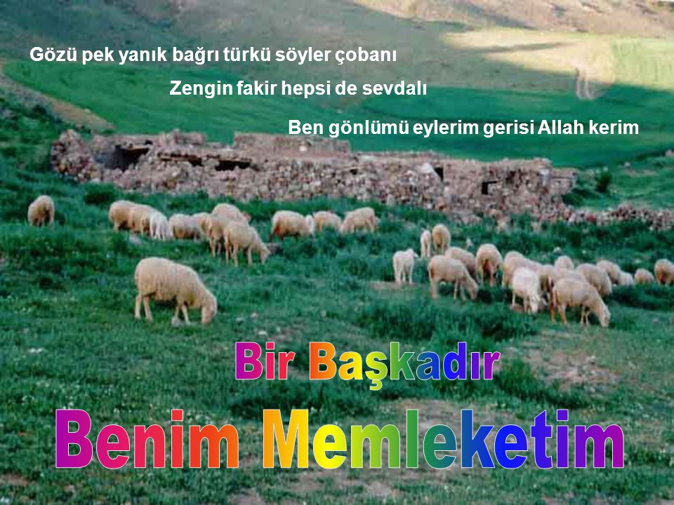 Benim Memleketim Bir Başkadır Gözü pek yanık bağrı türkü söyler çobanı