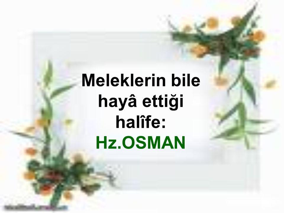 Meleklerin bile hayâ ettiği halîfe: Hz.OSMAN
