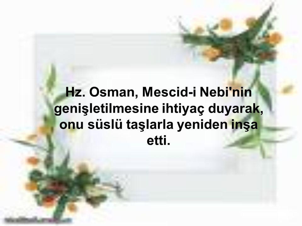 Hz. Osman, Mescid-i Nebi nin genişletilmesine ihtiyaç duyarak, onu süslü taşlarla yeniden inşa etti.