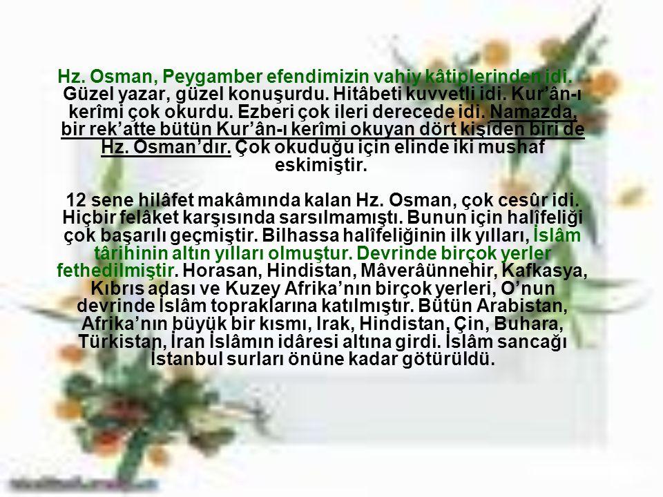 Hz. Osman, Peygamber efendimizin vahiy kâtiplerinden idi