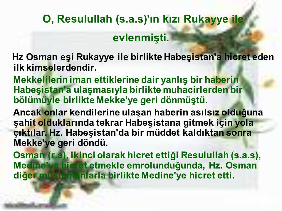 O, Resulullah (s.a.s) ın kızı Rukayye ile evlenmişti.
